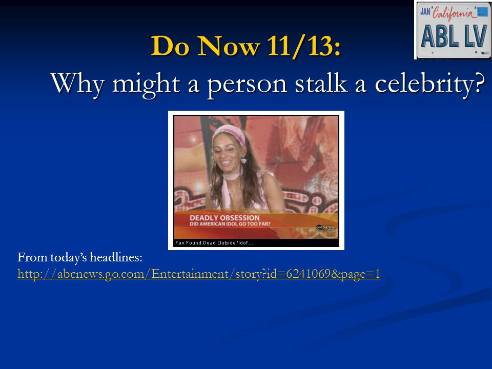 Do Now 11/13: Why might a person stalk a celebrity.