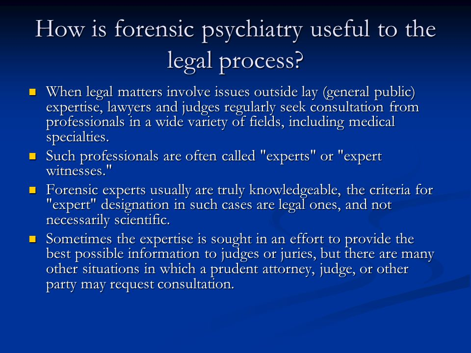 How is forensic psychiatry useful to the legal process.
