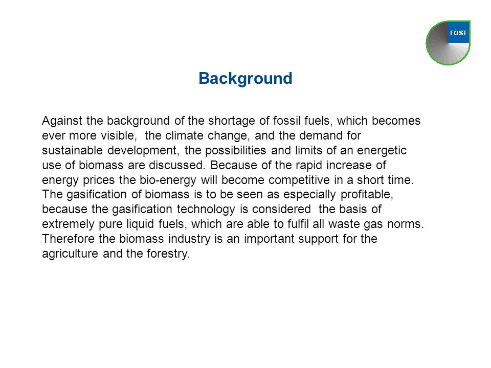 Background Against the background of the shortage of fossil fuels, which becomes ever more visible, the climate change, and the demand for sustainable development, the possibilities and limits of an energetic use of biomass are discussed.