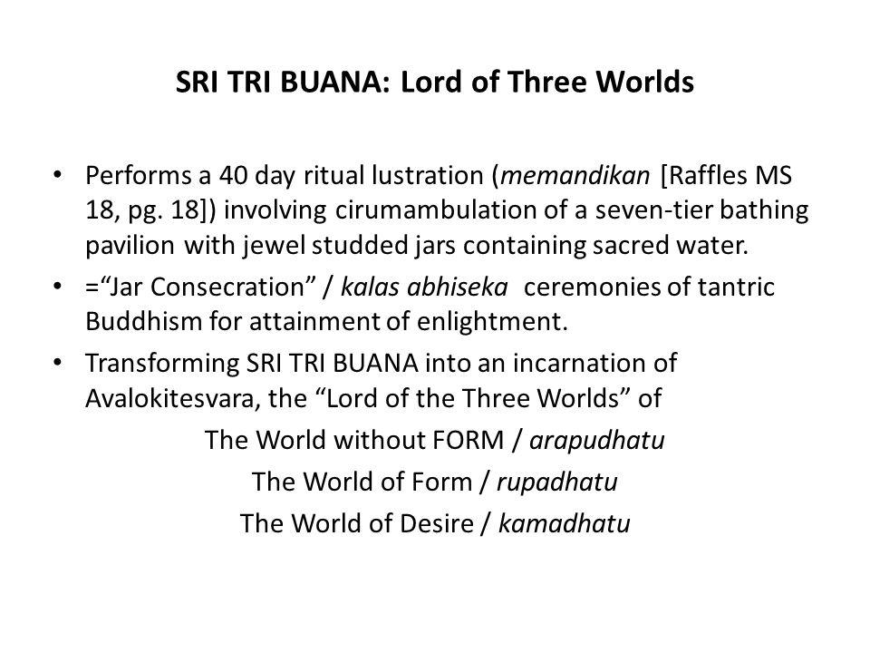 SRI TRI BUANA: Lord of Three Worlds Performs a 40 day ritual lustration (memandikan [Raffles MS 18, pg.