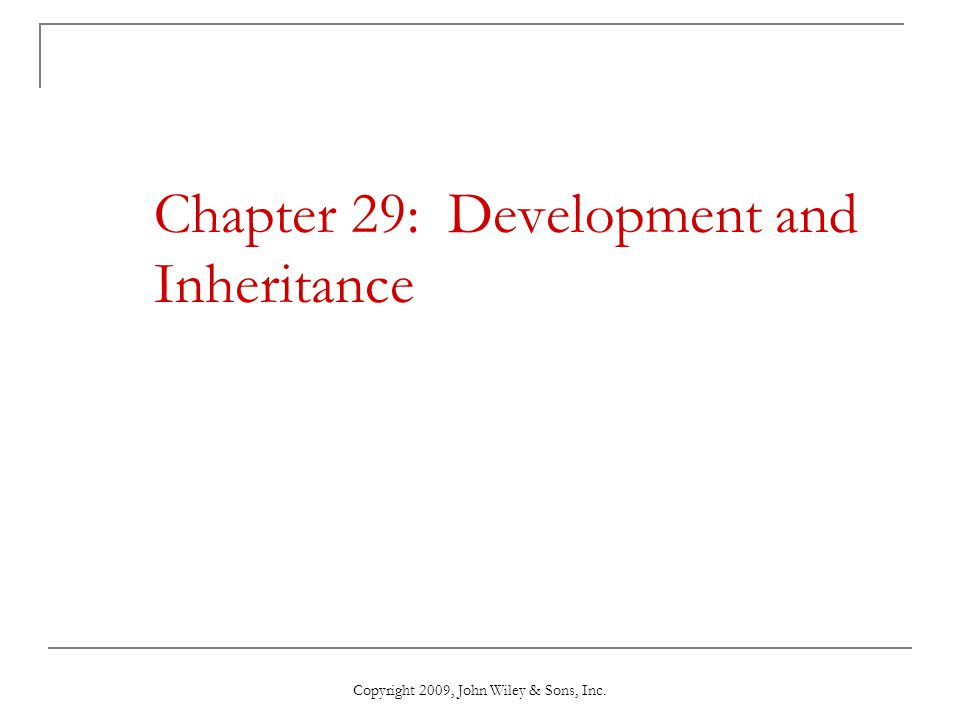 Copyright 2009, John Wiley & Sons, Inc. Chapter 29: Development and Inheritance