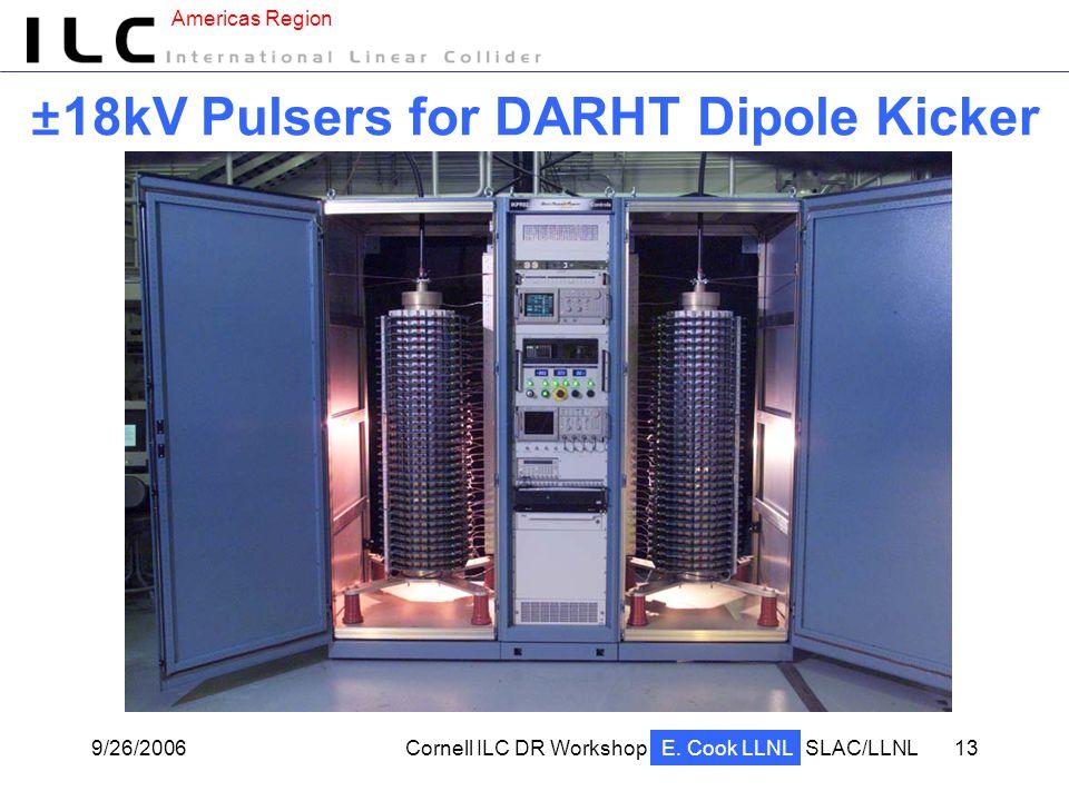 Americas Region 9/26/2006Cornell ILC DR WorkshopSLAC/LLNL 13 ±18kV Pulsers for DARHT Dipole Kicker E.