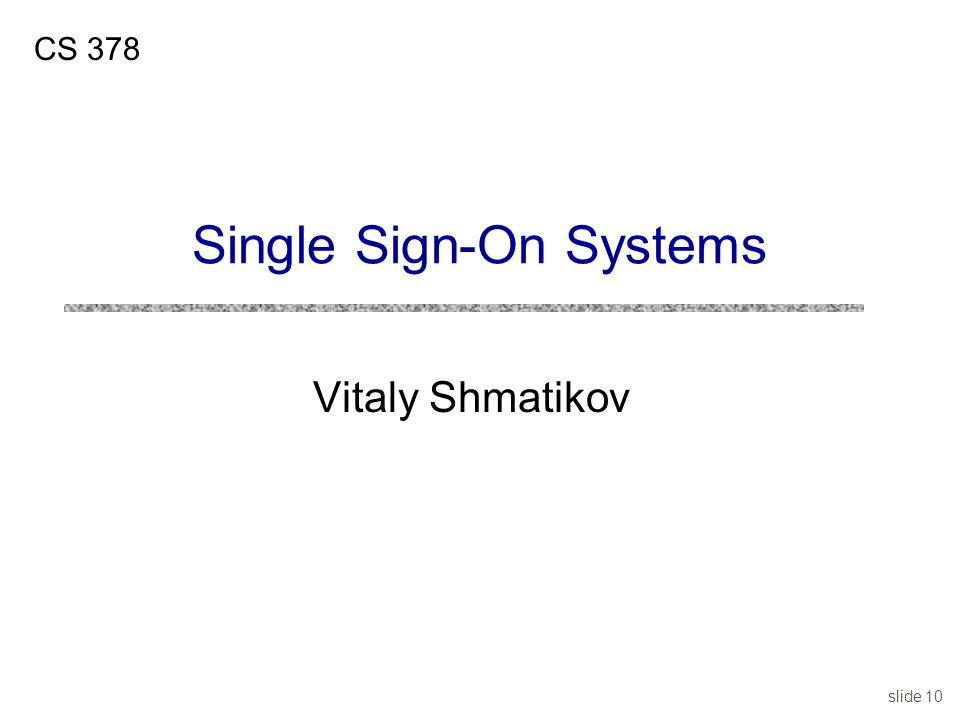 slide 10 Vitaly Shmatikov CS 378 Single Sign-On Systems