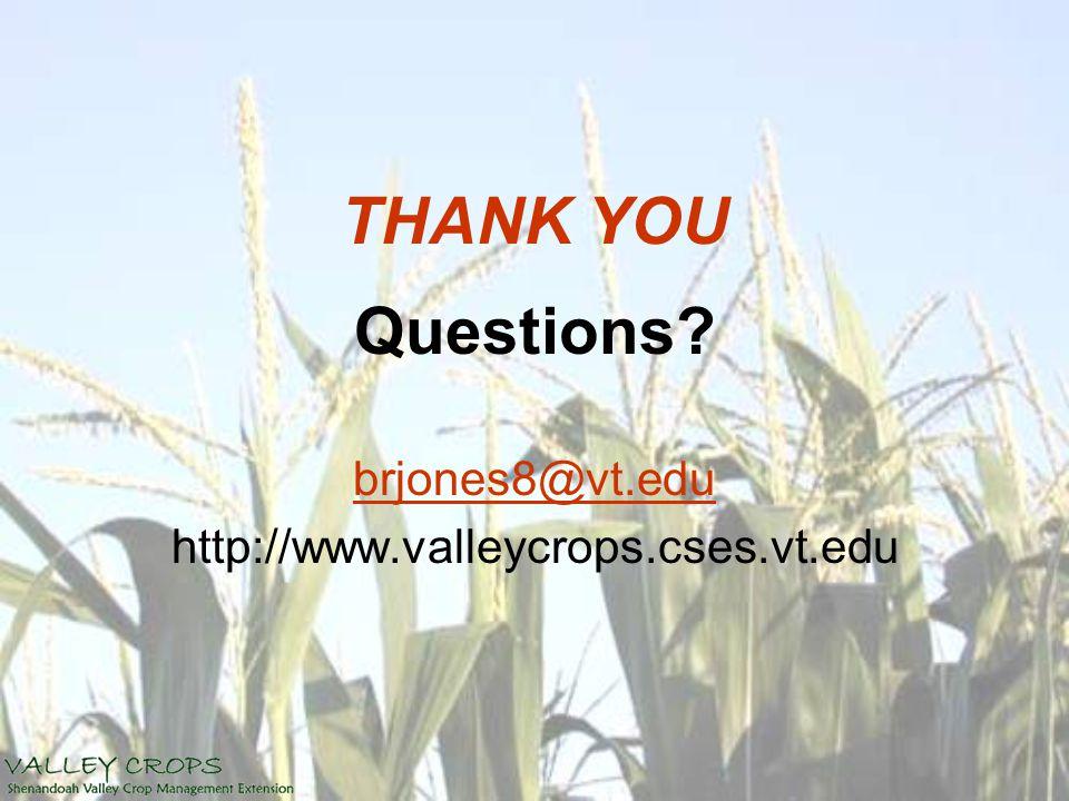 THANK YOU Questions? brjones8@vt.edu http://www.valleycrops.cses.vt.edu