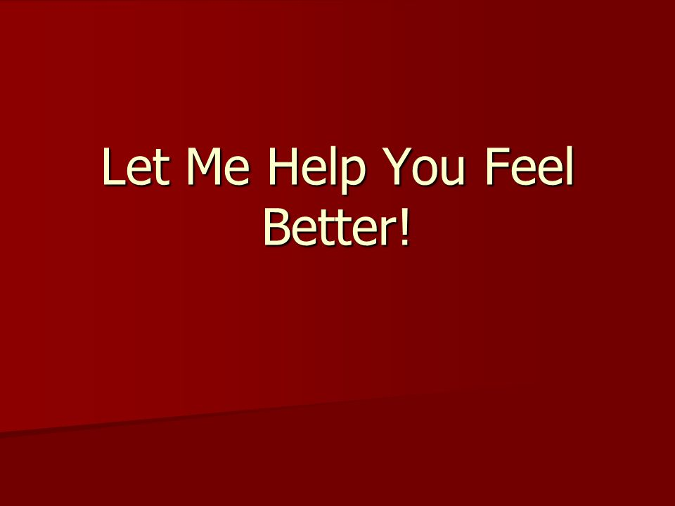 Let Me Help You Feel Better!