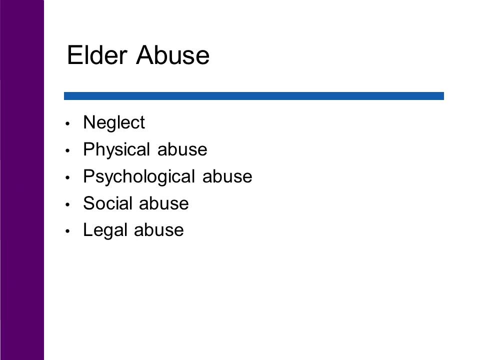 Elder Abuse Neglect Physical abuse Psychological abuse Social abuse Legal abuse