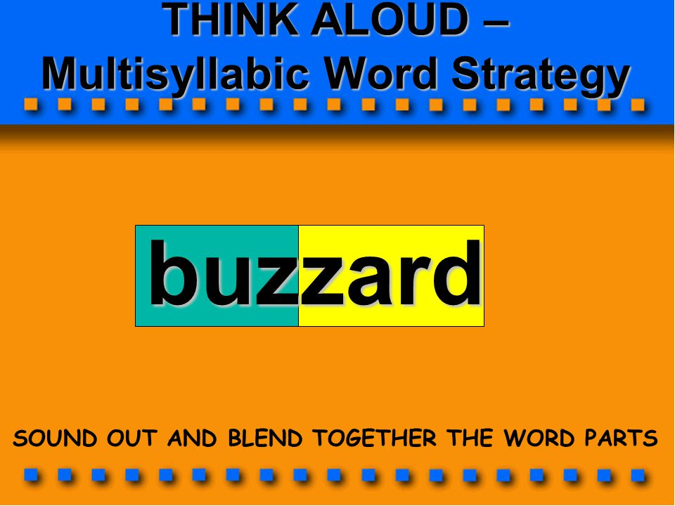 THINK ALOUD – Multisyllabic Word Strategy buzzard SOUND OUT AND BLEND TOGETHER THE WORD PARTS