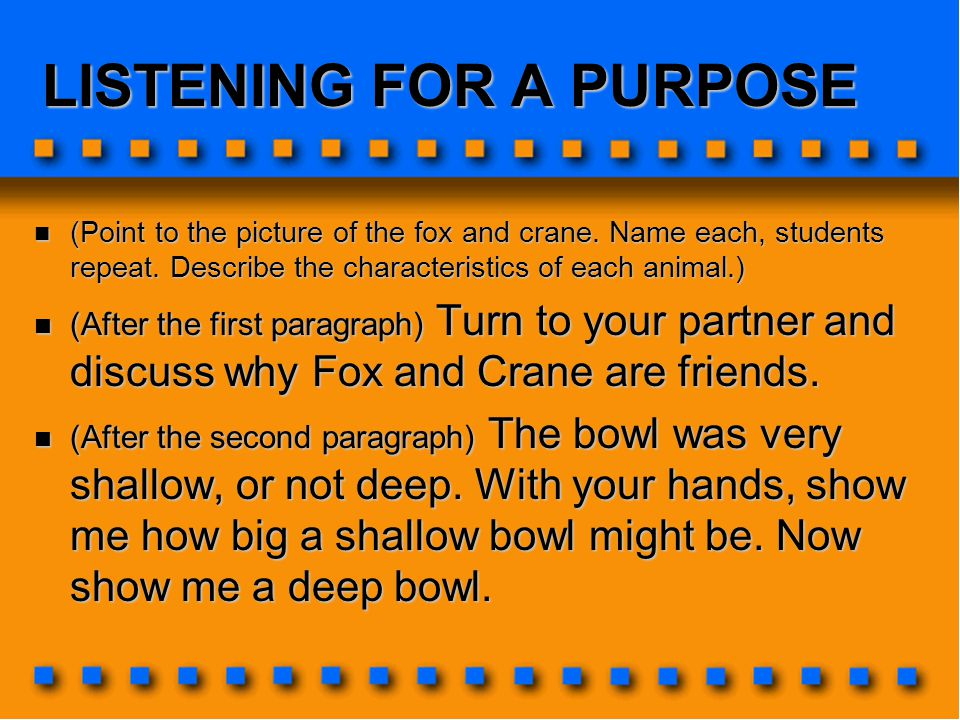 LISTENING FOR A PURPOSE (Point to the picture of the fox and crane. Name each, students repeat. Describe the characteristics of each animal.) (Point t