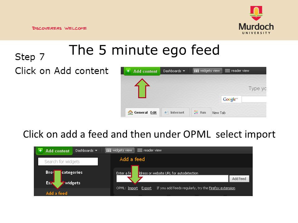 The 5 minute ego feed Step 7 Click on Add content Click on add a feed and then under OPML select import