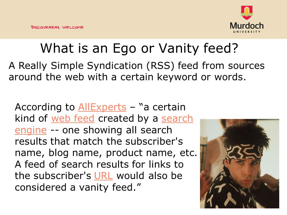"What is an Ego or Vanity feed? According to AllExperts – ""a certain kind of web feed created by a search engine -- one showing all search results that"