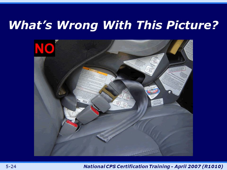 5-24National CPS Certification Training - April 2007 (R1010) What's Wrong With This Picture