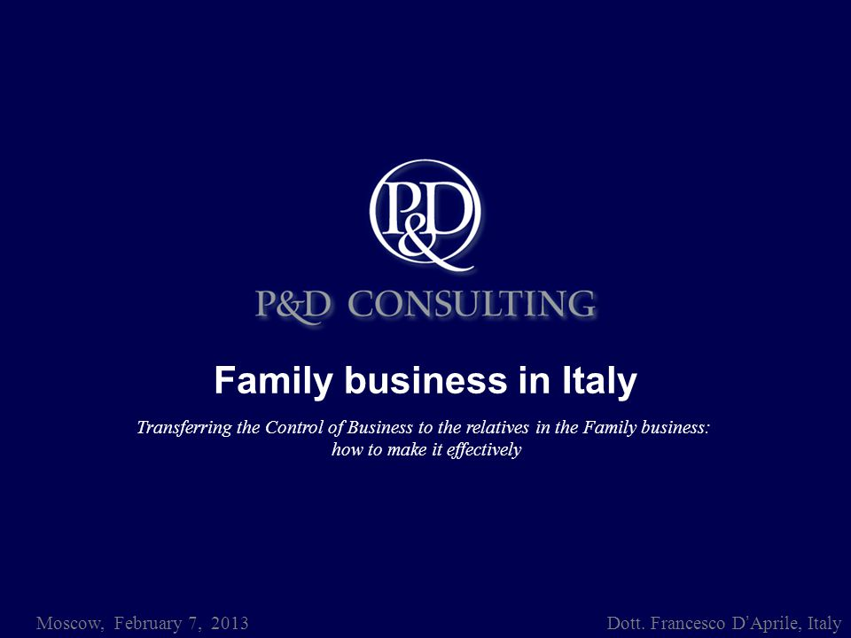 Family business in Italy Moscow, February 7, 2013 Dott.