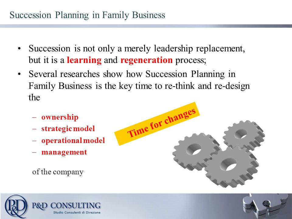Succession Planning in Family Business Succession is not only a merely leadership replacement, but it is a learning and regeneration process; Several