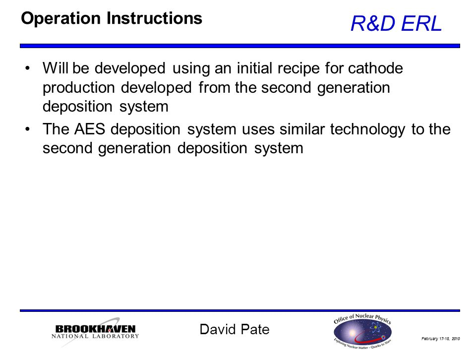 February 17-18, 2010 R&D ERL David Pate Operation Instructions Will be developed using an initial recipe for cathode production developed from the sec