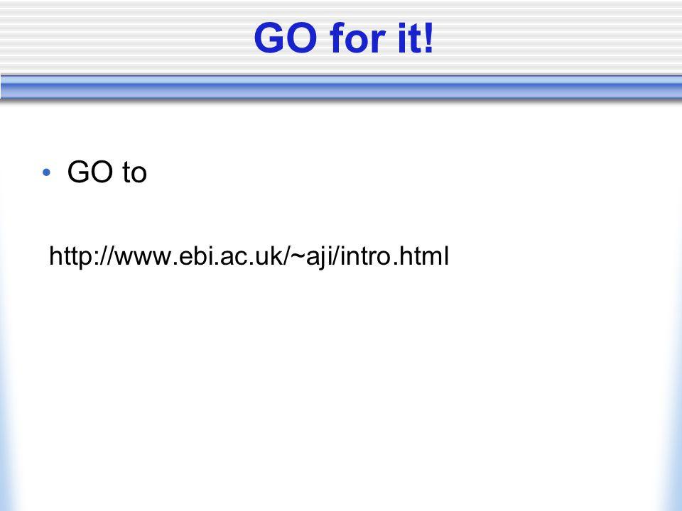 GO for it! GO to http://www.ebi.ac.uk/~aji/intro.html