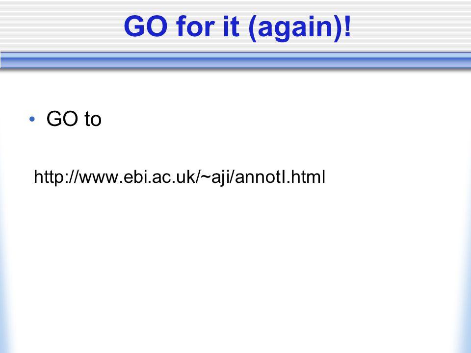 GO for it (again)! GO to http://www.ebi.ac.uk/~aji/annotI.html