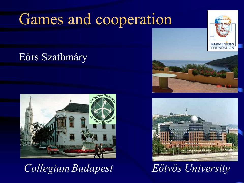 Games and cooperation Eörs Szathmáry Eötvös University Collegium Budapest