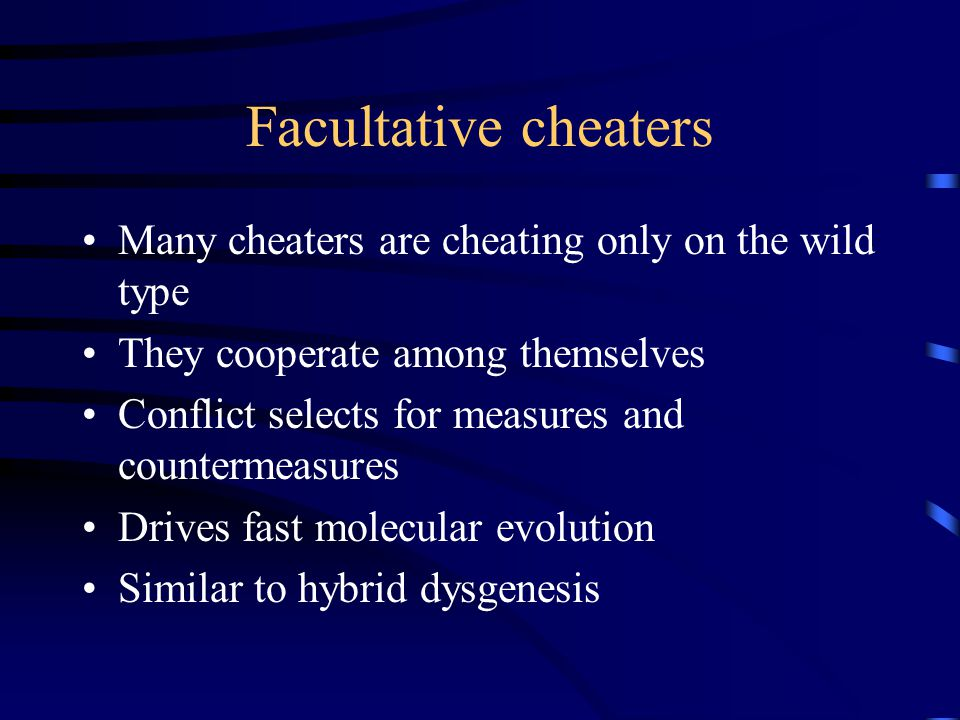 Facultative cheaters Many cheaters are cheating only on the wild type They cooperate among themselves Conflict selects for measures and countermeasures Drives fast molecular evolution Similar to hybrid dysgenesis
