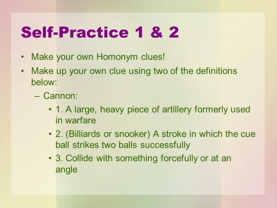 Self-Practice 1 & 2 Make your own Homonym clues.