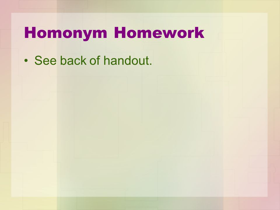 Homonym Homework See back of handout.