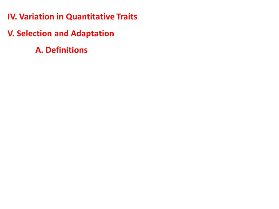IV. Variation in Quantitative Traits V. Selection and Adaptation A. Definitions