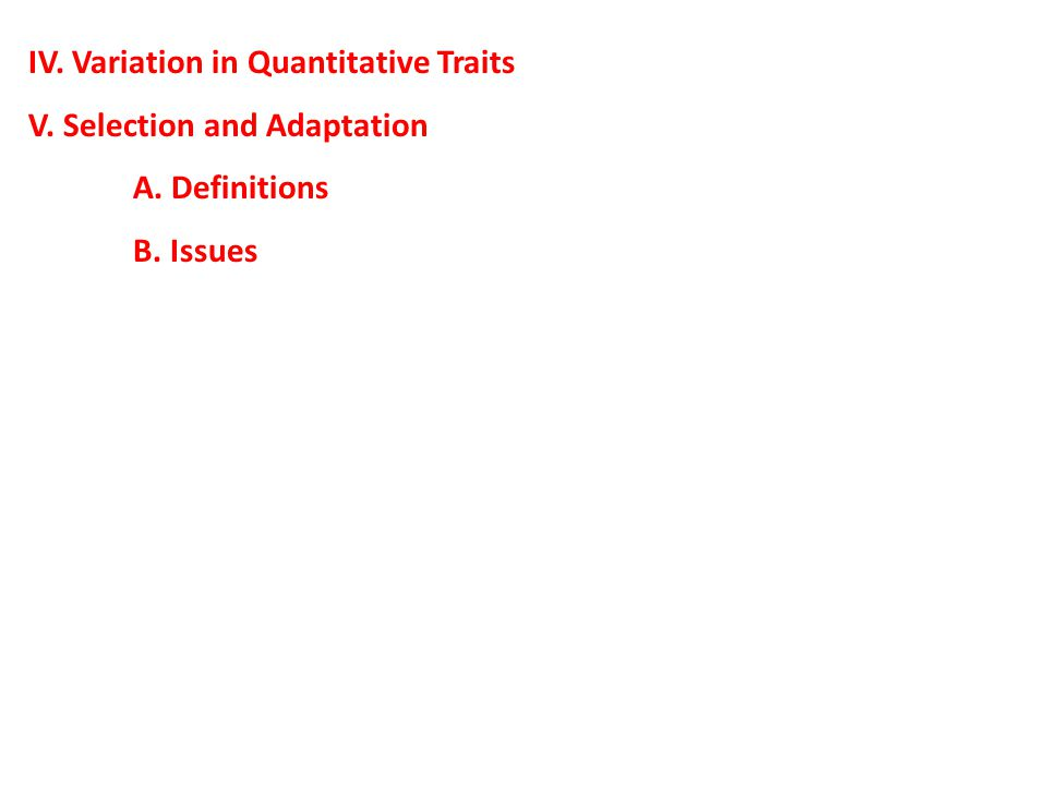 IV. Variation in Quantitative Traits V. Selection and Adaptation A. Definitions B. Issues