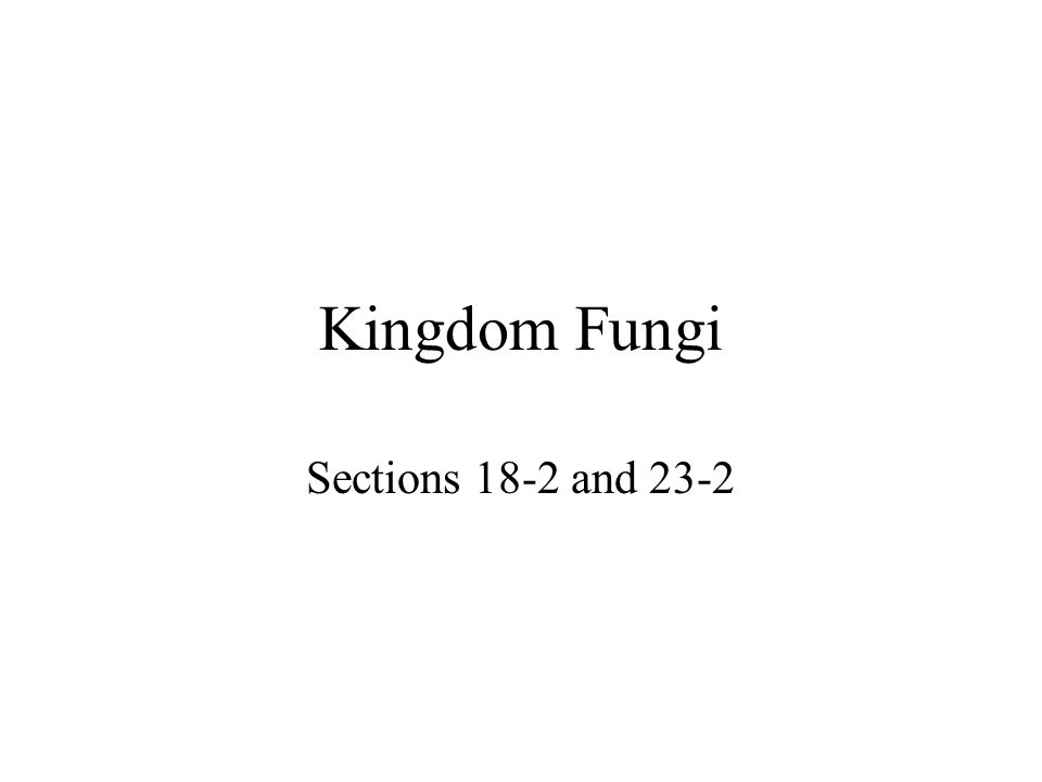 Kingdom Fungi Sections 18-2 and 23-2