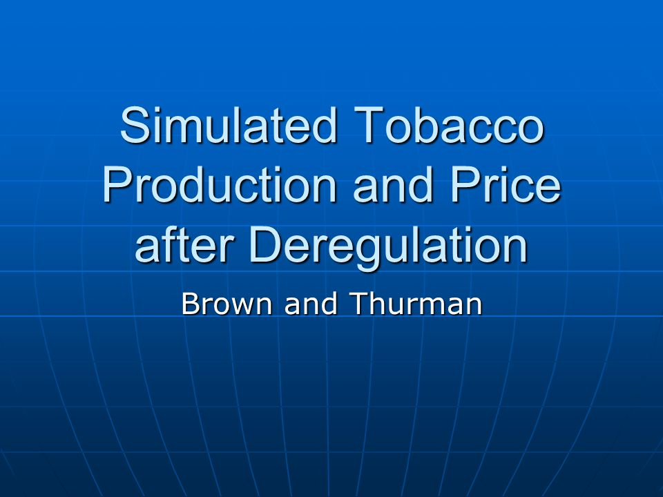 Simulated Tobacco Production and Price after Deregulation Brown and Thurman