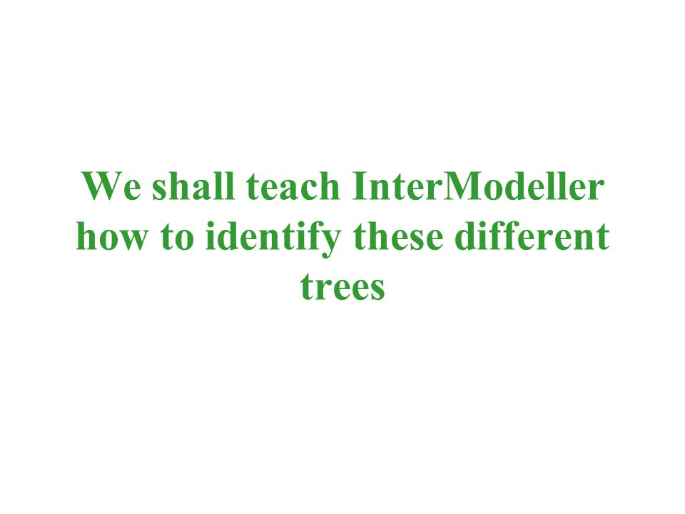 We shall teach InterModeller how to identify these different trees