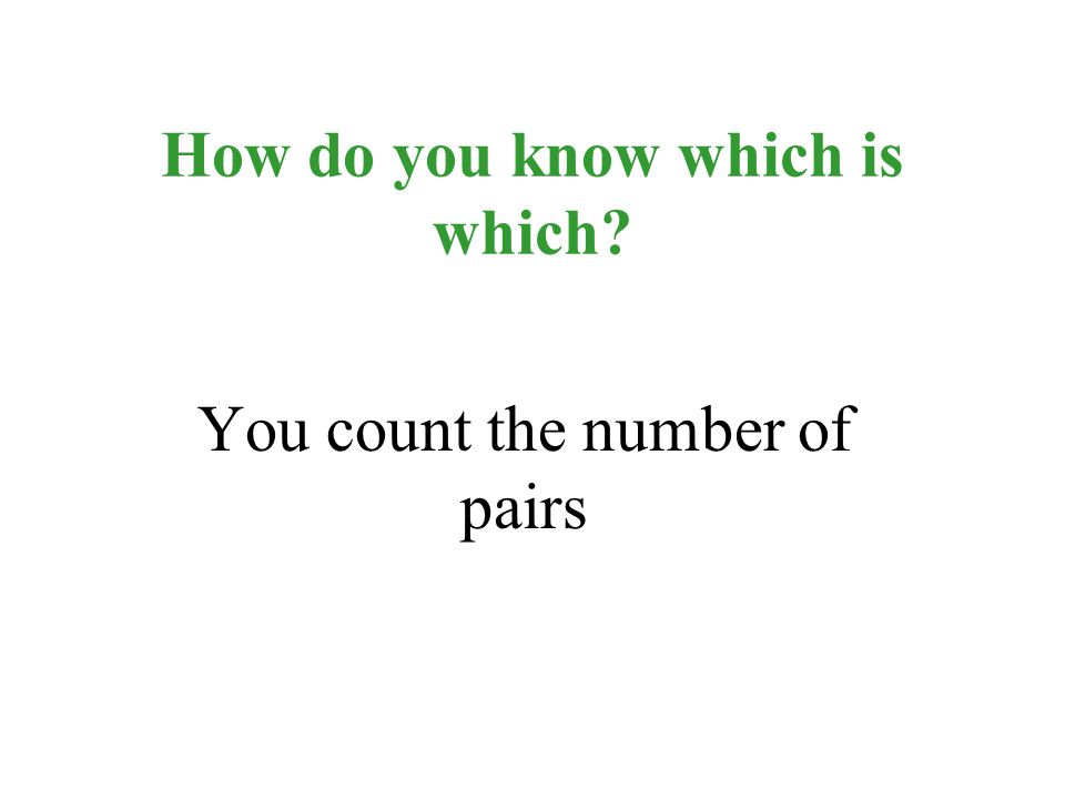 How do you know which is which? You count the number of pairs
