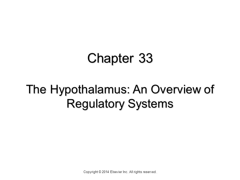 Chapter 33 The Hypothalamus: An Overview of Regulatory Systems Copyright © 2014 Elsevier Inc.