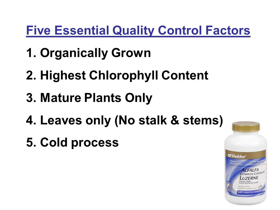 Five Essential Quality Control Factors 1. Organically Grown 2.