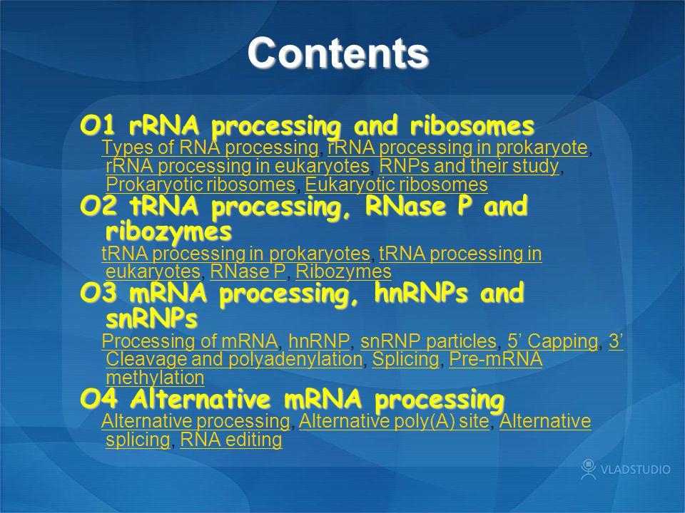 O1 rRNA processing and ribosomes Types of RNA processing, rRNA processing in prokaryote, rRNA processing in eukaryotes, RNPs and their study, Prokaryo