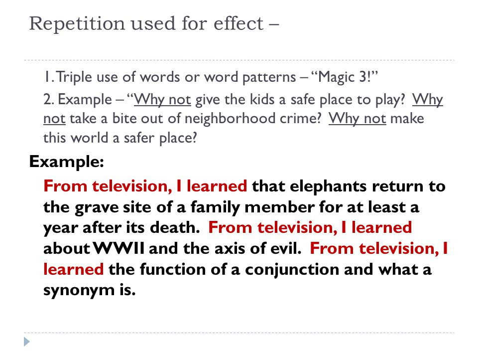 Repetition used for effect – 1. Triple use of words or word patterns – Magic 3! 2.