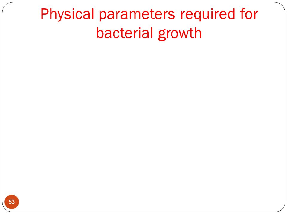 Physical parameters required for bacterial growth 53