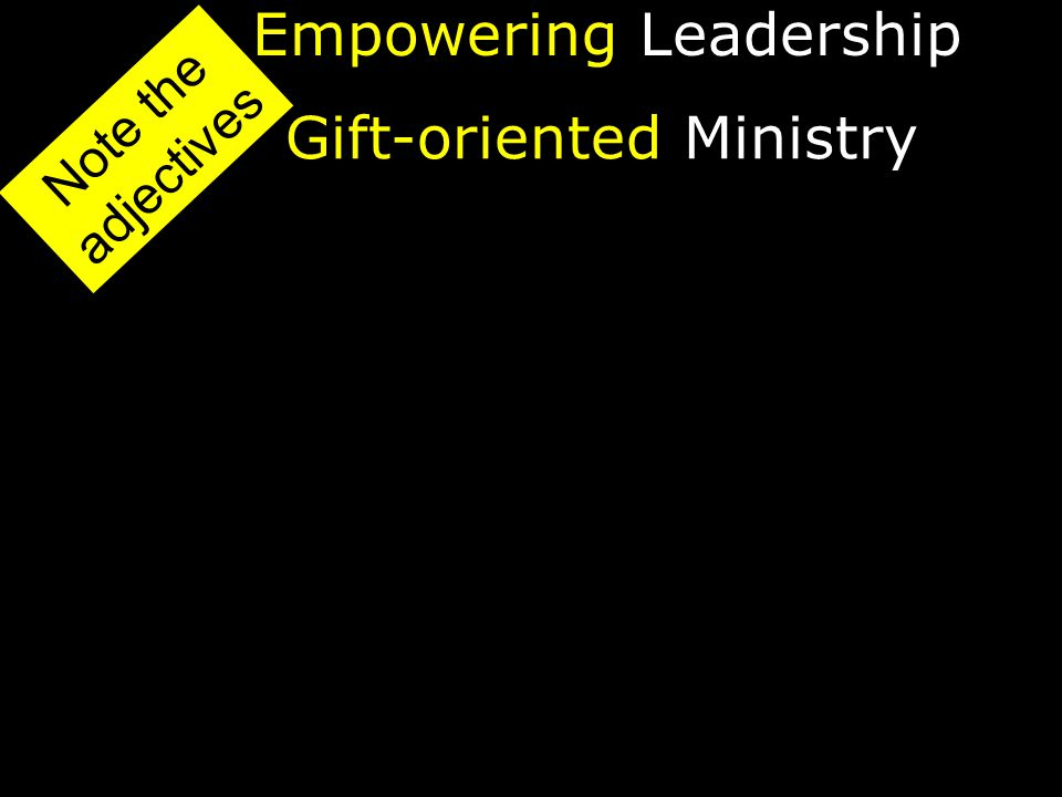 EmpoweringLeadership Gift-orientedMinistry Note the adjectives