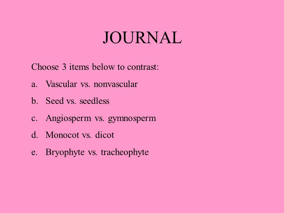 JOURNAL Choose 3 items below to contrast: a.Vascular vs.