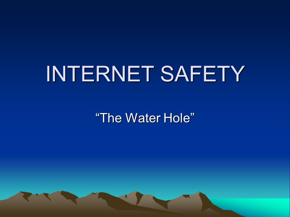 INTERNET SAFETY The Water Hole