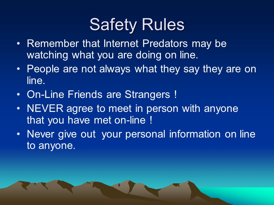 Safety Rules Remember that Internet Predators may be watching what you are doing on line.