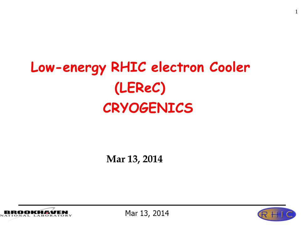 Mar 13, 2014 1 Low-energy RHIC electron Cooler (LEReC) CRYOGENICS Mar 13, 2014