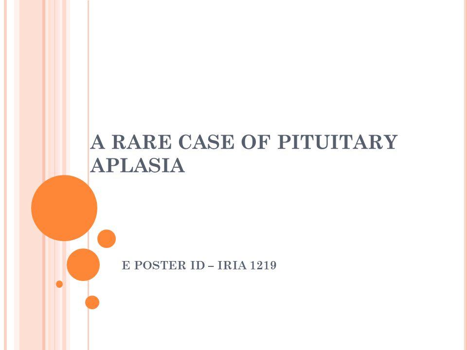 A RARE CASE OF PITUITARY APLASIA E POSTER ID – IRIA 1219