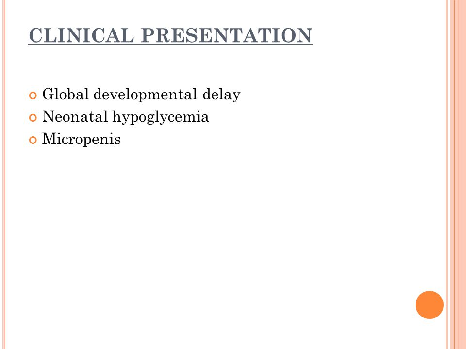 CLINICAL PRESENTATION Global developmental delay Neonatal hypoglycemia Micropenis