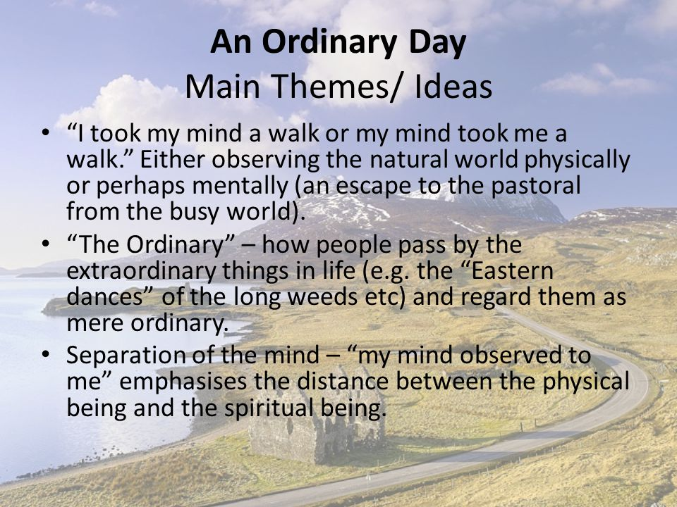 An Ordinary Day AO2 Form – Free verse, meaning that there is no specific rhyme scheme ( water, light, rock ) and that it potentially sounds more like speech.