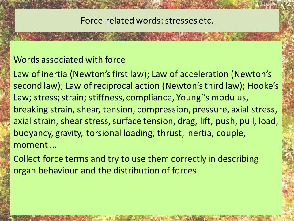 Force-related words: stresses etc. Words associated with force Law of inertia (Newton's first law); Law of acceleration (Newton's second law); Law of