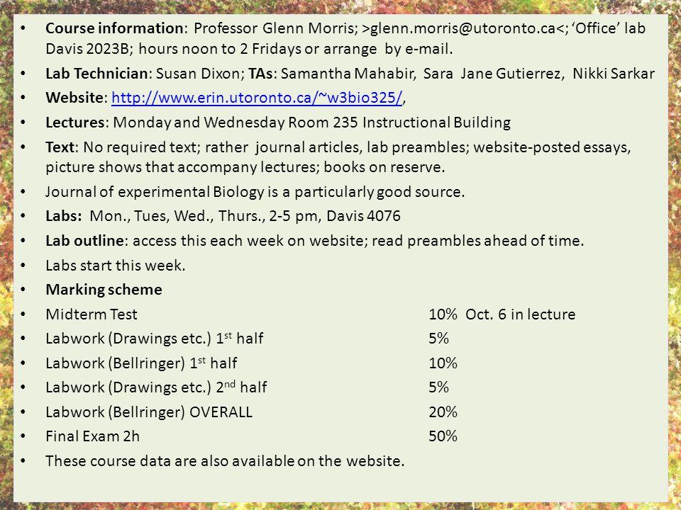 Course information: Professor Glenn Morris; >glenn.morris@utoronto.ca<; 'Office' lab Davis 2023B; hours noon to 2 Fridays or arrange by e-mail.