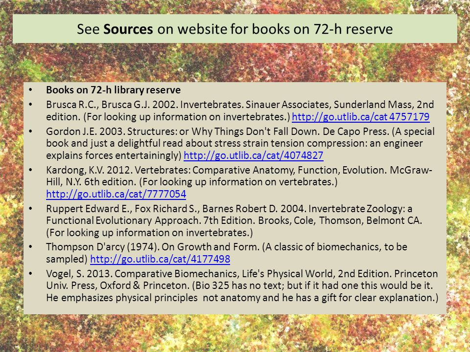 See Sources on website for books on 72-h reserve Books on 72-h library reserve Brusca R.C., Brusca G.J. 2002. Invertebrates. Sinauer Associates, Sunde
