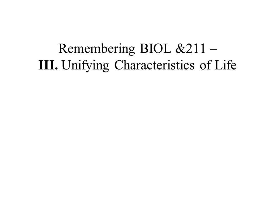 Remembering BIOL &211 – III. Unifying Characteristics of Life