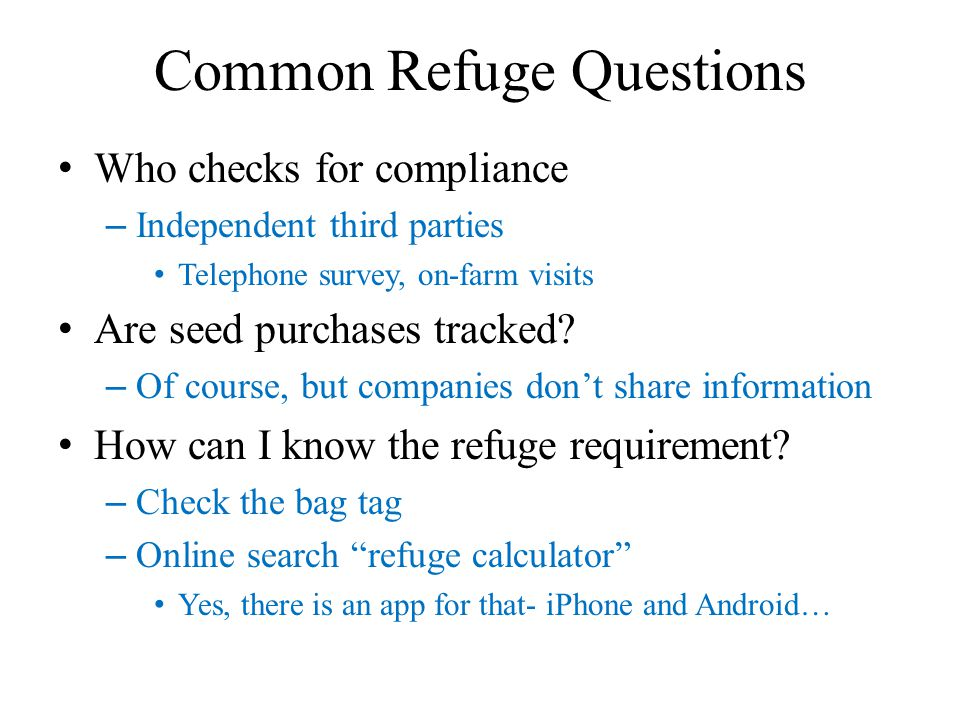 Common Refuge Questions Who checks for compliance – Independent third parties Telephone survey, on-farm visits Are seed purchases tracked.