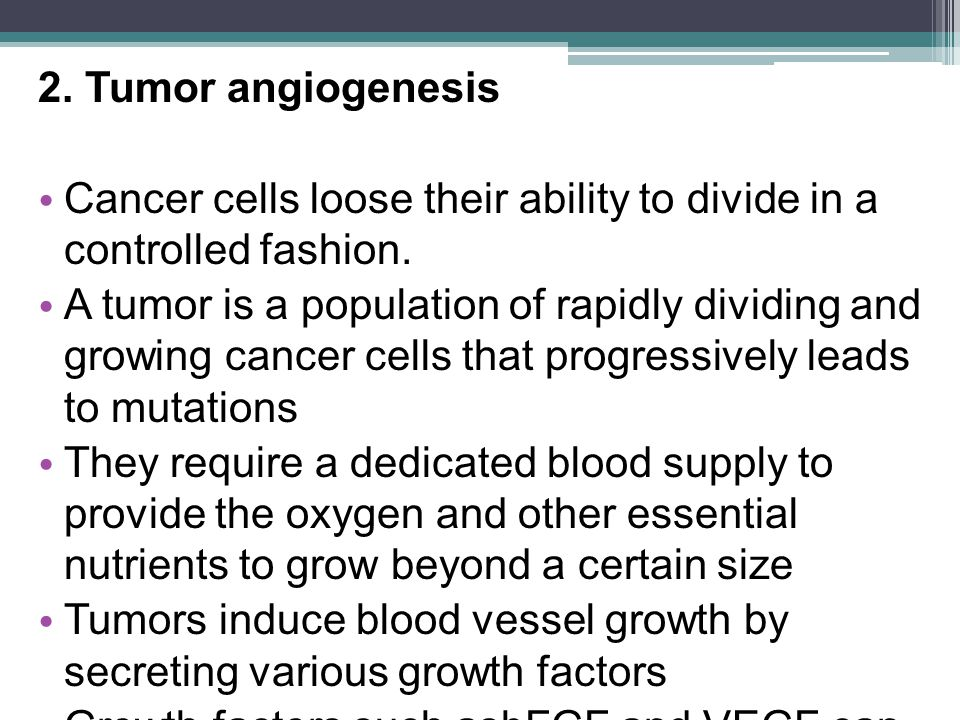 2.Tumor angiogenesis Cancer cells loose their ability to divide in a controlled fashion.