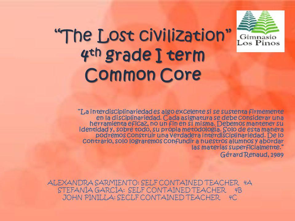 """""""The Lost civilization"""" 4 th grade I term Common Core """"La interdisciplinariedad es algo excelente si se sustenta firmemente en la disciplinariedad. Ca"""